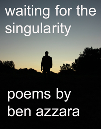 Waiting for the Singularity, Poems by Ben Azzara